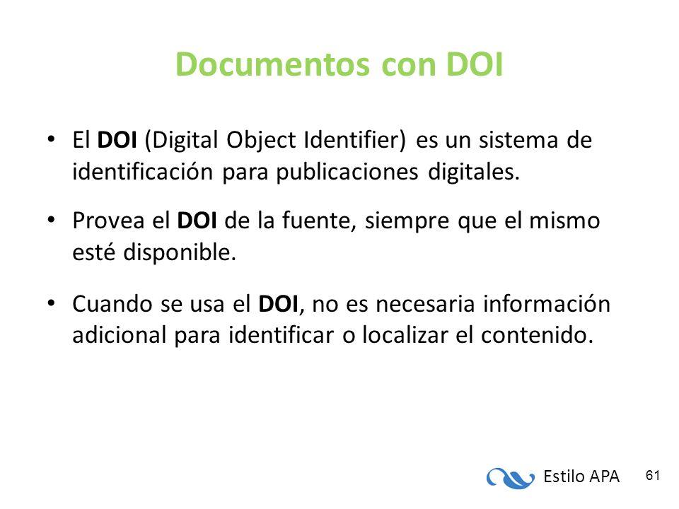 Estilo APA 61 Documentos con DOI El DOI (Digital Object Identifier) es un sistema de identificación para publicaciones digitales. Provea el DOI de la