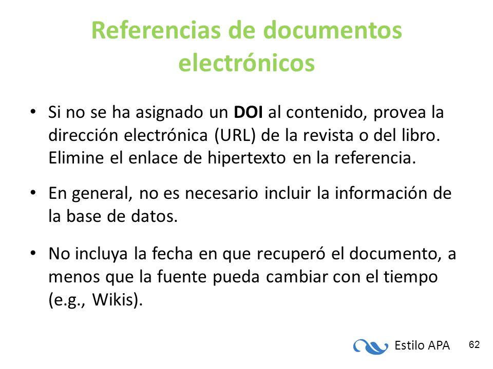 Estilo APA 62 Referencias de documentos electrónicos Si no se ha asignado un DOI al contenido, provea la dirección electrónica (URL) de la revista o d