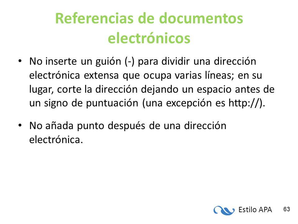 Estilo APA 63 Referencias de documentos electrónicos No inserte un guión (-) para dividir una dirección electrónica extensa que ocupa varias líneas; e