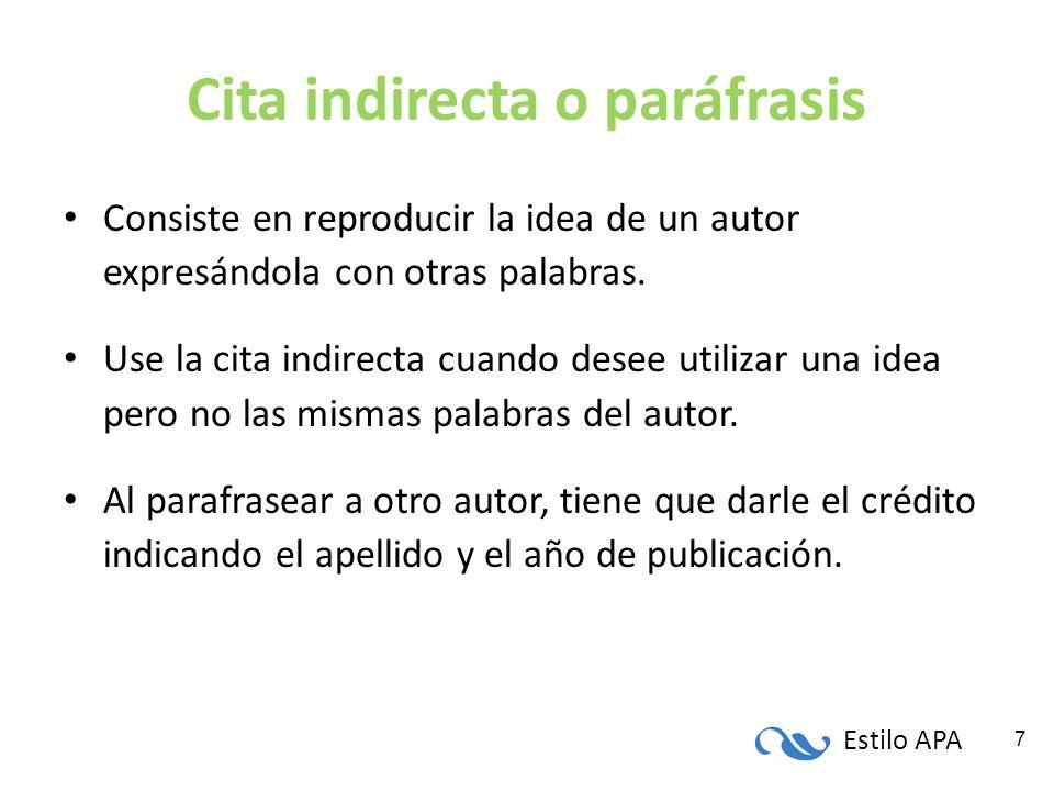 Estilo APA 7 Cita indirecta o paráfrasis Consiste en reproducir la idea de un autor expresándola con otras palabras. Use la cita indirecta cuando dese