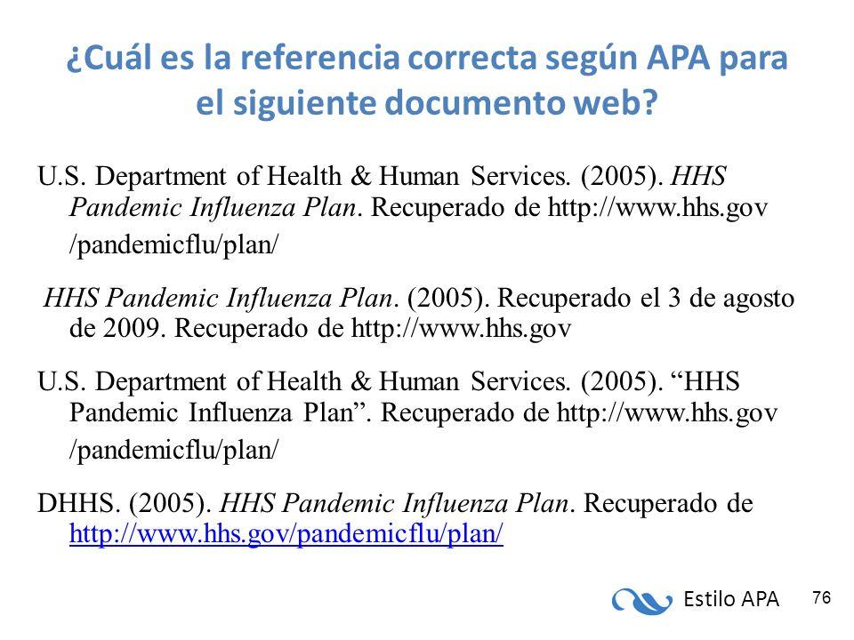 Estilo APA 76 ¿Cuál es la referencia correcta según APA para el siguiente documento web? U.S. Department of Health & Human Services. (2005). HHS Pande