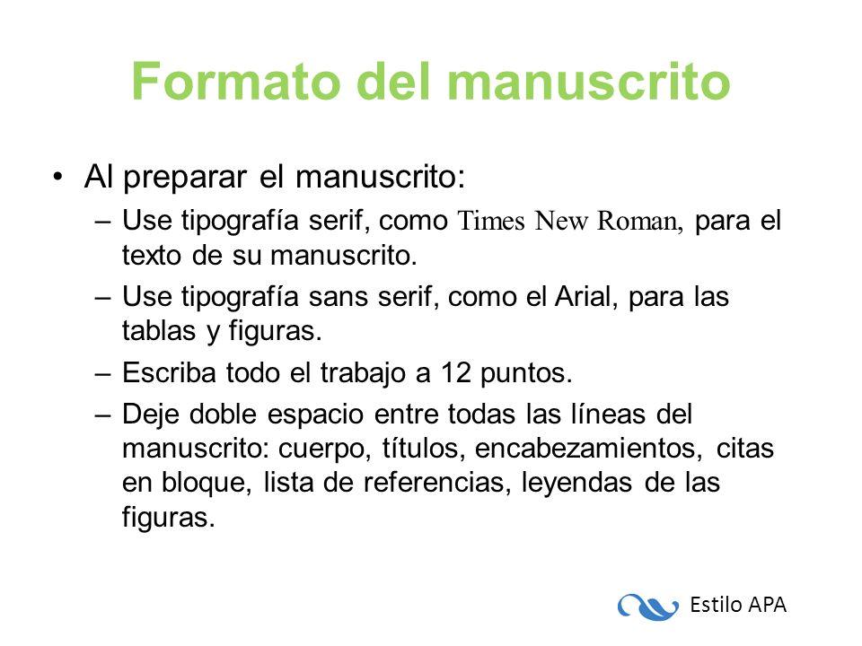 Estilo APA Formato del manuscrito Al preparar el manuscrito: –Use tipografía serif, como Times New Roman, para el texto de su manuscrito. –Use tipogra