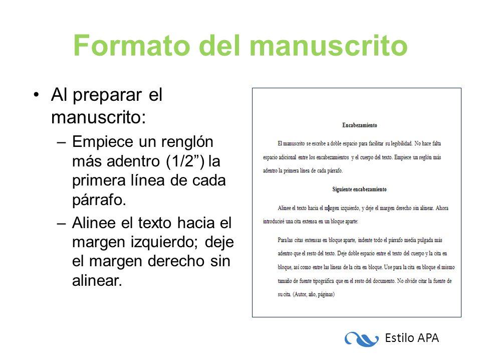 Estilo APA Formato del manuscrito Al preparar el manuscrito: –Empiece un renglón más adentro (1/2) la primera línea de cada párrafo. –Alinee el texto