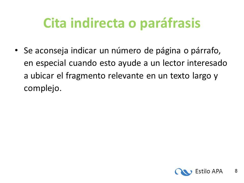 Estilo APA 8 Cita indirecta o paráfrasis Se aconseja indicar un número de página o párrafo, en especial cuando esto ayude a un lector interesado a ubi