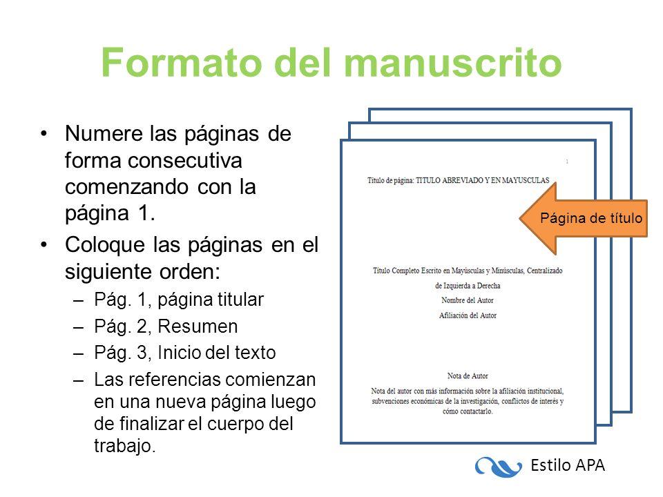 Estilo APA Formato del manuscrito Numere las páginas de forma consecutiva comenzando con la página 1. Coloque las páginas en el siguiente orden: –Pág.