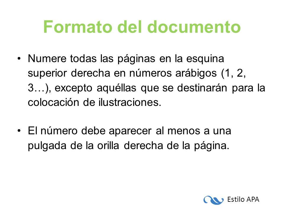 Estilo APA Formato del documento Numere todas las páginas en la esquina superior derecha en números arábigos (1, 2, 3…), excepto aquéllas que se desti