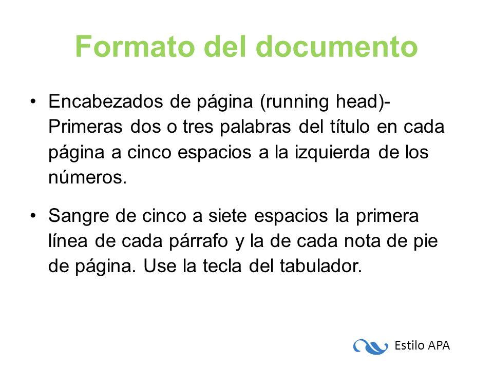 Estilo APA Formato del documento Encabezados de página (running head)- Primeras dos o tres palabras del título en cada página a cinco espacios a la iz