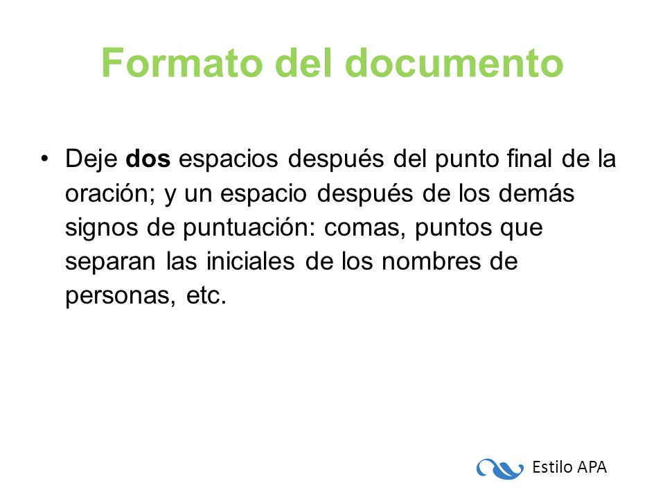 Estilo APA Formato del documento Deje dos espacios después del punto final de la oración; y un espacio después de los demás signos de puntuación: coma