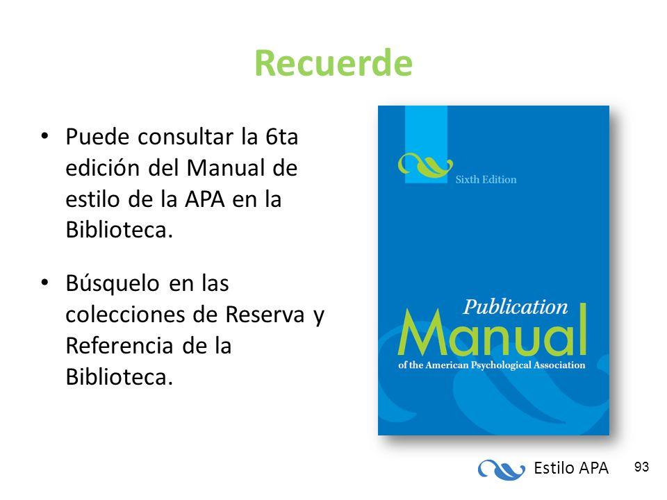 Estilo APA 93 Recuerde Puede consultar la 6ta edición del Manual de estilo de la APA en la Biblioteca. Búsquelo en las colecciones de Reserva y Refere
