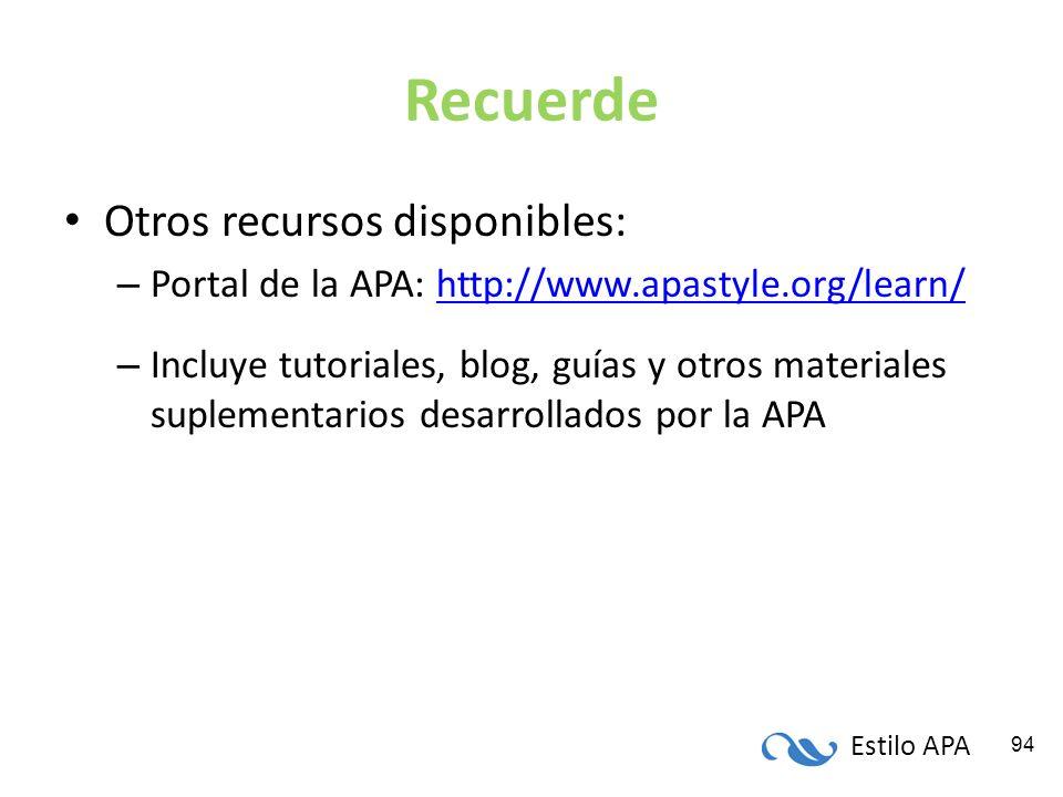 Estilo APA 94 Recuerde Otros recursos disponibles: – Portal de la APA: http://www.apastyle.org/learn/http://www.apastyle.org/learn/ – Incluye tutorial