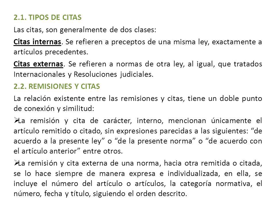 2.1. TIPOS DE CITAS Las citas, son generalmente de dos clases: Citas internas. Se refieren a preceptos de una misma ley, exactamente a artículos prece