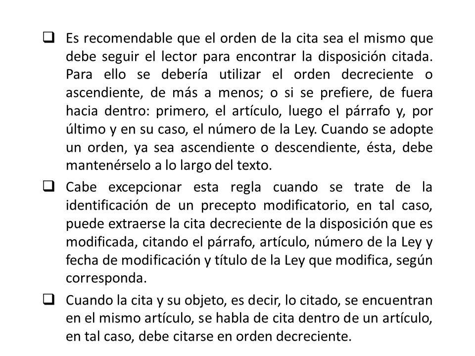 Es recomendable que el orden de la cita sea el mismo que debe seguir el lector para encontrar la disposición citada. Para ello se debería utilizar el