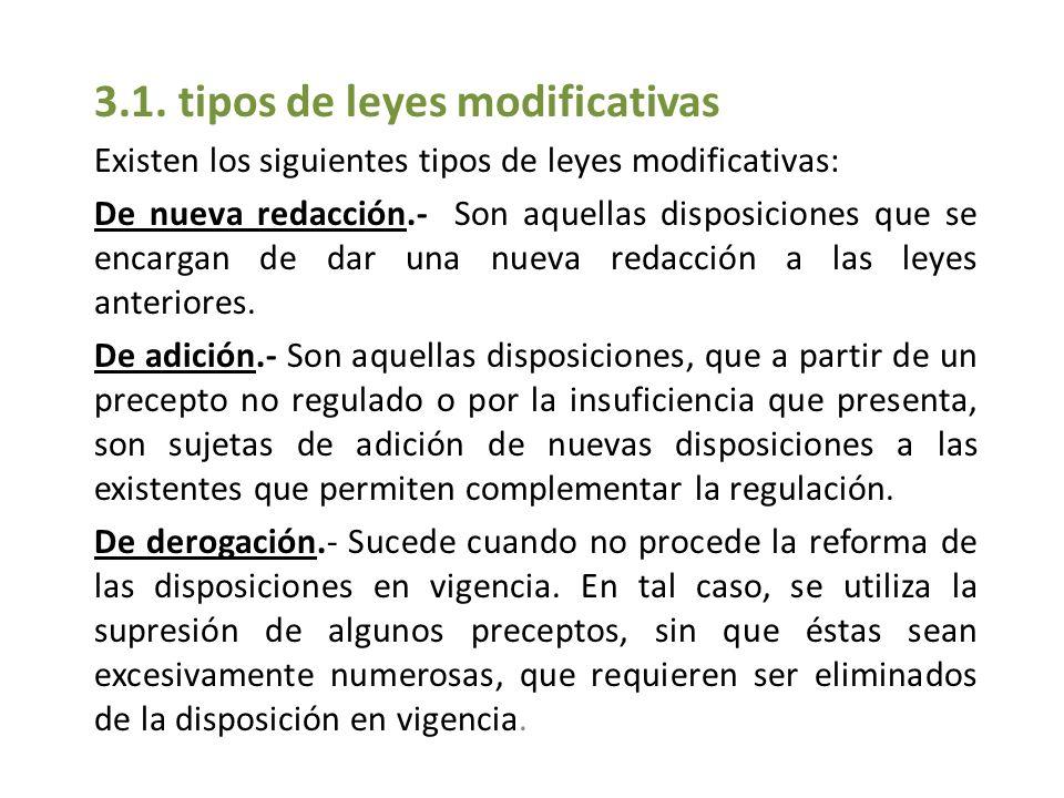 3.1. tipos de leyes modificativas Existen los siguientes tipos de leyes modificativas: De nueva redacción.- Son aquellas disposiciones que se encargan