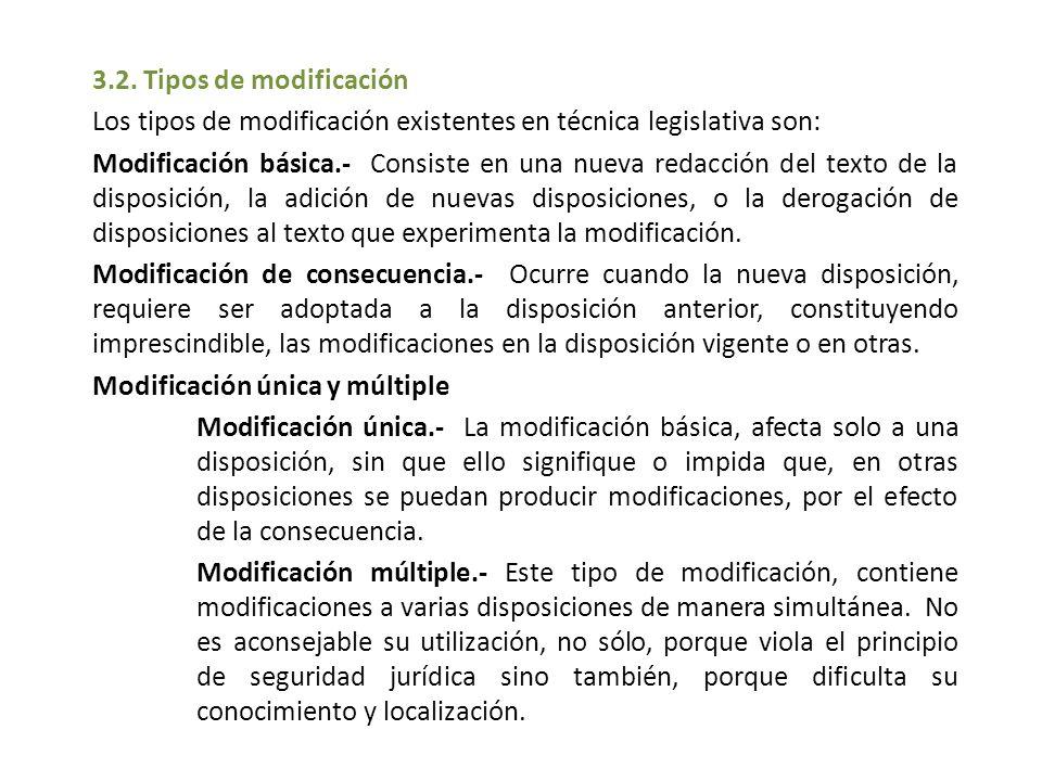 3.2. Tipos de modificación Los tipos de modificación existentes en técnica legislativa son: Modificación básica.- Consiste en una nueva redacción del