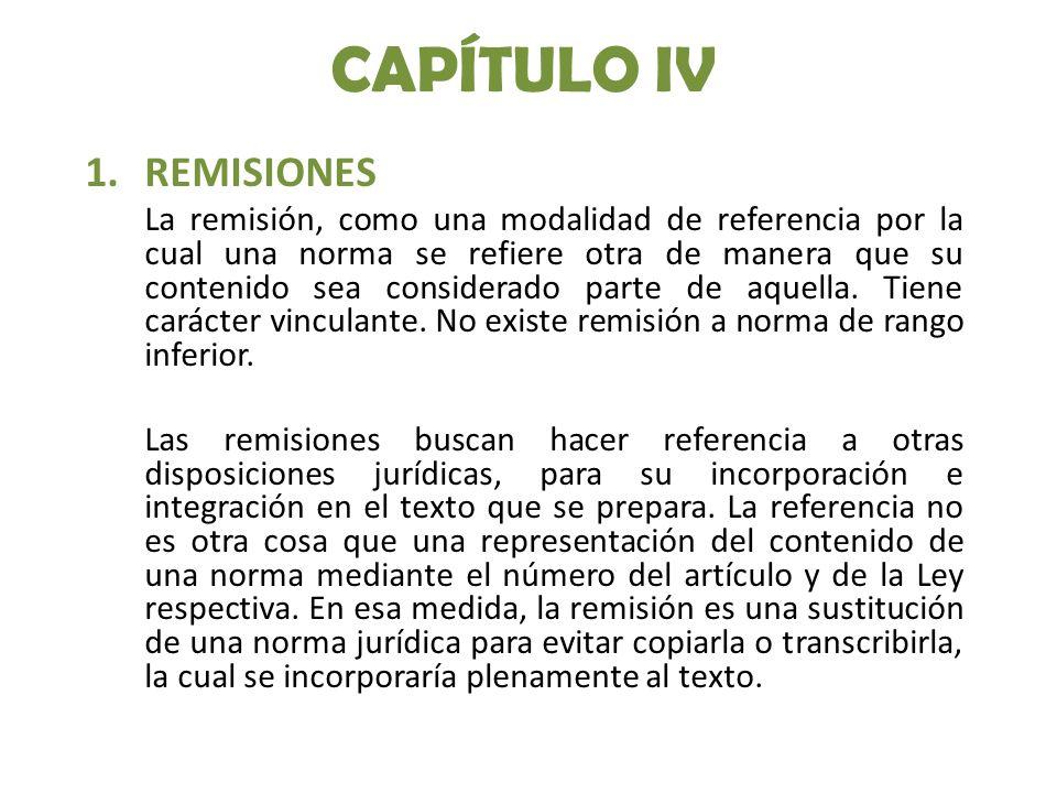 CAPÍTULO IV 1.REMISIONES La remisión, como una modalidad de referencia por la cual una norma se refiere otra de manera que su contenido sea considerad