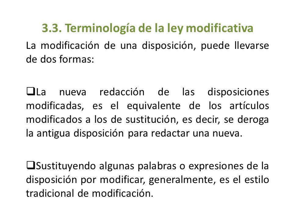 3.3. Terminología de la ley modificativa La modificación de una disposición, puede llevarse de dos formas: La nueva redacción de las disposiciones mod