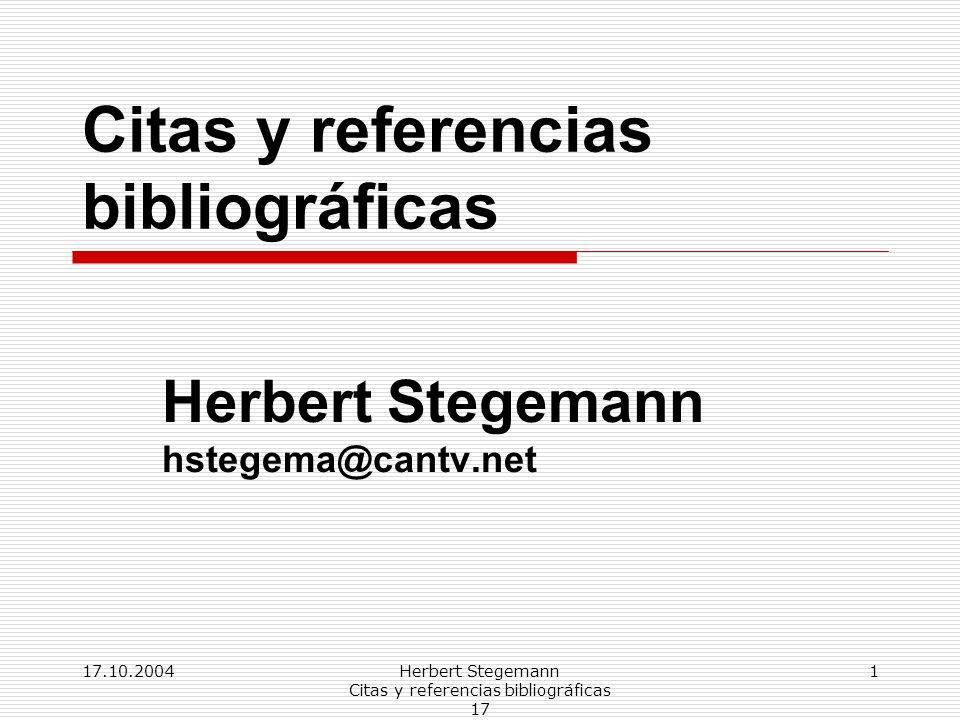 17.10.2004Herbert Stegemann Citas y referencias bibliográficas 17 1 Citas y referencias bibliográficas Herbert Stegemann hstegema@cantv.net