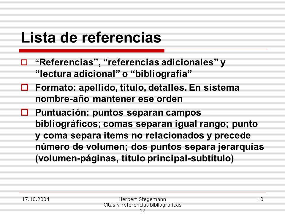 17.10.2004Herbert Stegemann Citas y referencias bibliográficas 17 10 Lista de referencias Referencias, referencias adicionales y lectura adicional o bibliografía Formato: apellido, título, detalles.