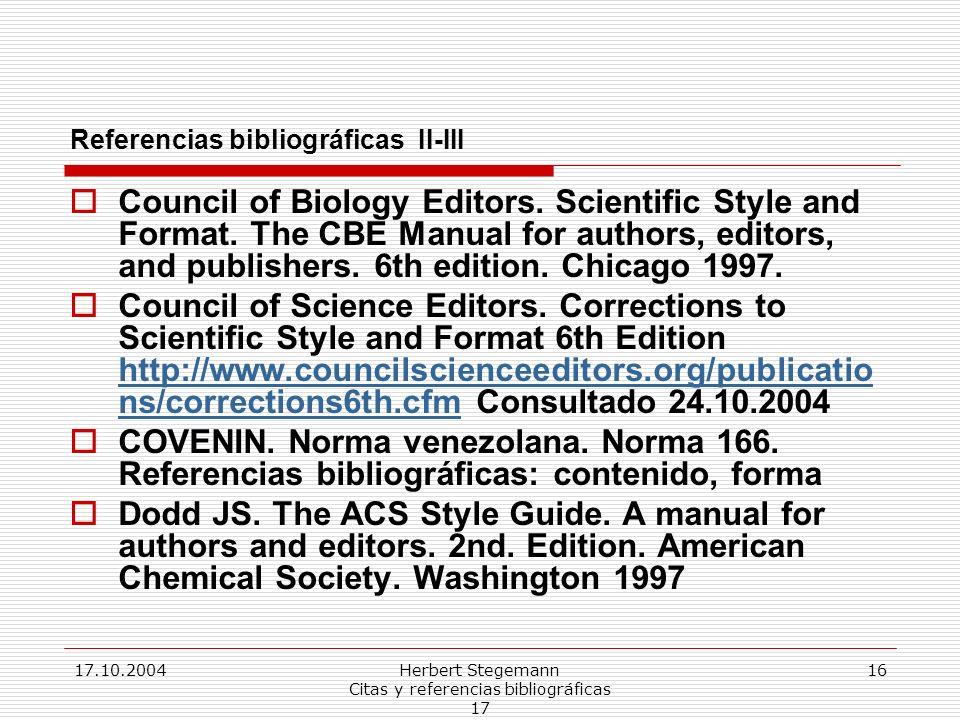 17.10.2004Herbert Stegemann Citas y referencias bibliográficas 17 16 Referencias bibliográficas II-III Council of Biology Editors.