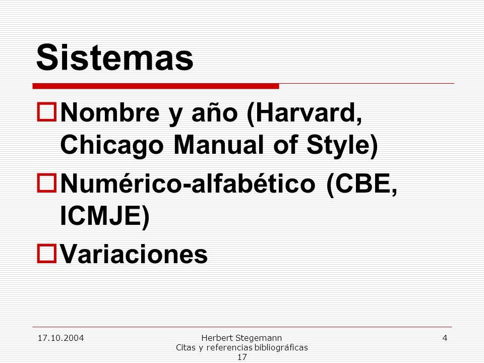 17.10.2004Herbert Stegemann Citas y referencias bibliográficas 17 4 Sistemas Nombre y año (Harvard, Chicago Manual of Style) Numérico-alfabético (CBE, ICMJE) Variaciones