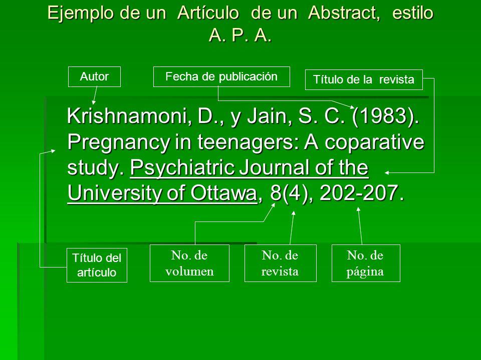 Ejemplo de un Artículo de un Abstract, estilo A. P. A. Krishnamoni, D., y Jain, S. C. (1983). Pregnancy in teenagers: A coparative study. Psychiatric