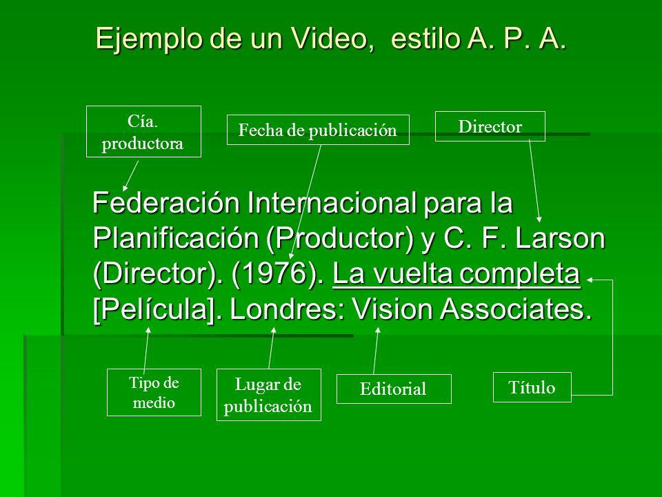 Ejemplo de un Video, estilo A. P. A. Federación Internacional para la Planificación (Productor) y C. F. Larson (Director). (1976). La vuelta completa