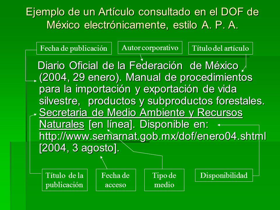 Ejemplo de un Artículo consultado en el DOF de México electrónicamente, estilo A. P. A. Diario Oficial de la Federación de México (2004, 29 enero). Ma