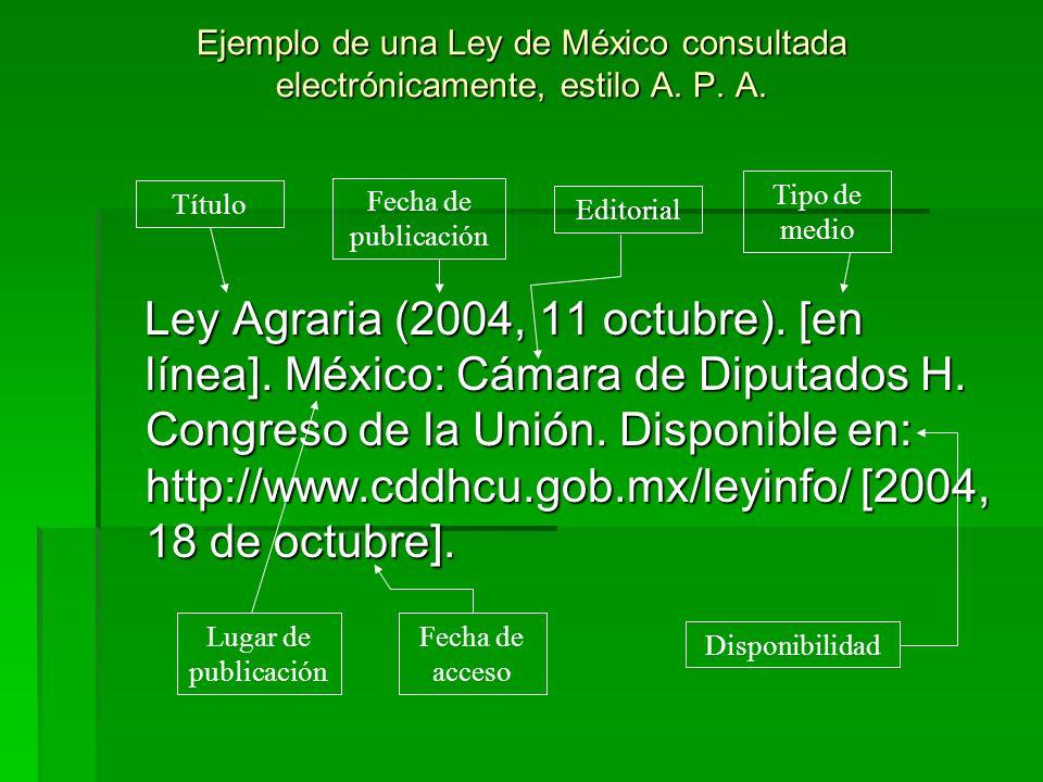 Ejemplo de una Ley de México consultada electrónicamente, estilo A. P. A. Ley Agraria (2004, 11 octubre). [en línea]. México: Cámara de Diputados H. C