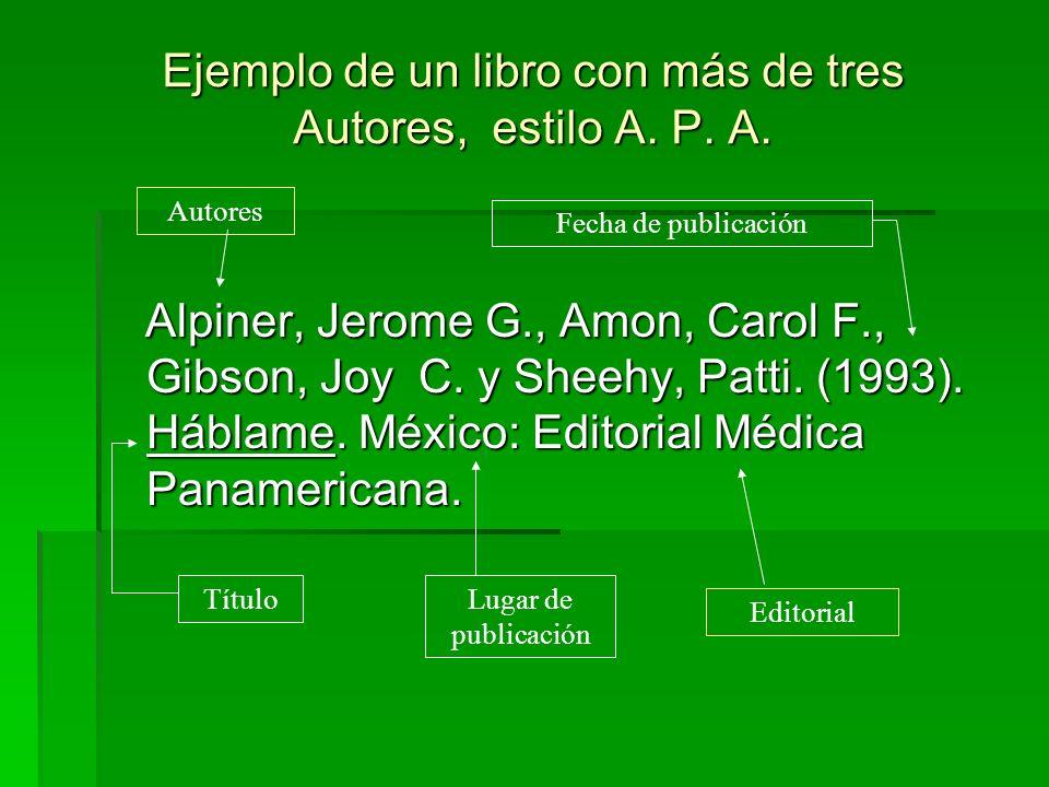 Ejemplo de un libro con más de tres Autores, estilo A. P. A. Alpiner, Jerome G., Amon, Carol F., Gibson, Joy C. y Sheehy, Patti. (1993). Háblame. Méxi