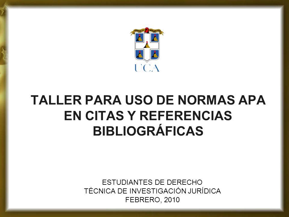TALLER PARA USO DE NORMAS APA EN CITAS Y REFERENCIAS BIBLIOGRÁFICAS ESTUDIANTES DE DERECHO TÉCNICA DE INVESTIGACIÓN JURÍDICA FEBRERO, 2010