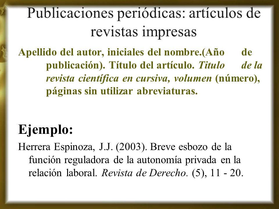 Publicaciones periódicas: artículos de revistas impresas Apellido del autor, iniciales del nombre.(Año de publicación). Título del artículo. Titulo de