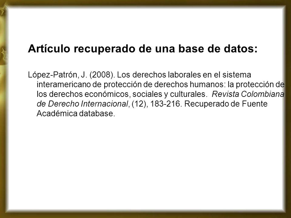 Artículo recuperado de una base de datos: López-Patrón, J. (2008). Los derechos laborales en el sistema interamericano de protección de derechos human