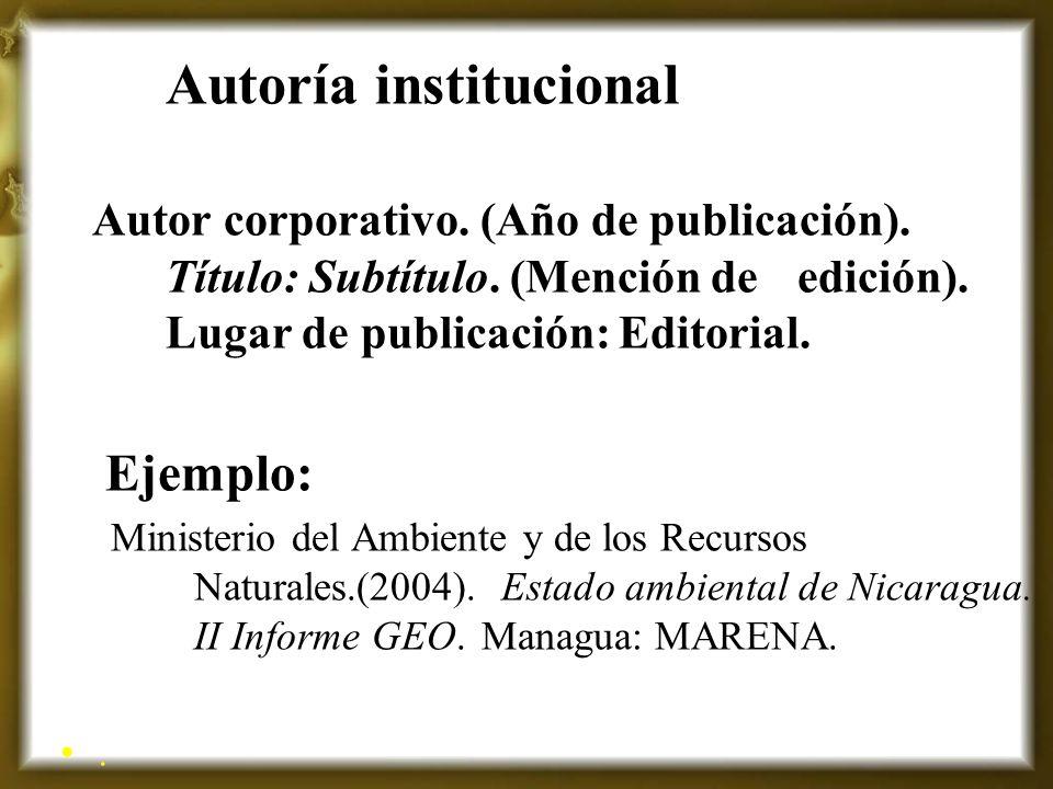 Autoría institucional Autor corporativo. (Año de publicación). Título: Subtítulo. (Mención de edición). Lugar de publicación: Editorial. Ejemplo: Mini