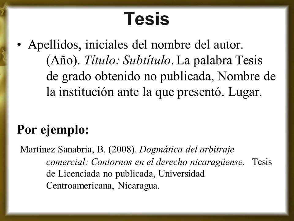 Tesis Apellidos, iniciales del nombre del autor. (Año). Título: Subtítulo. La palabra Tesis de grado obtenido no publicada, Nombre de la institución a