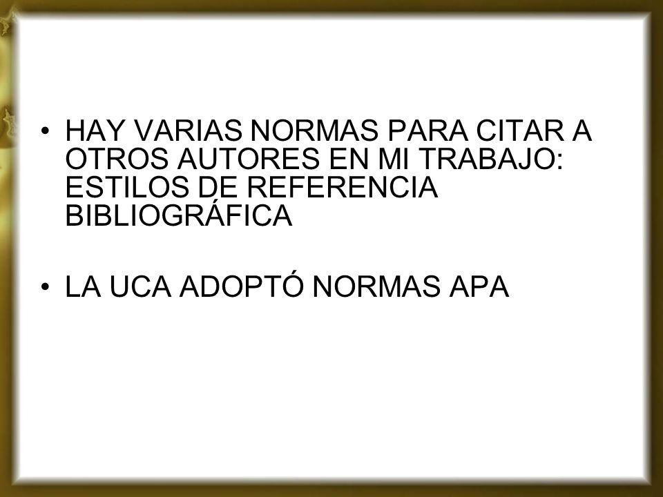 HAY VARIAS NORMAS PARA CITAR A OTROS AUTORES EN MI TRABAJO: ESTILOS DE REFERENCIA BIBLIOGRÁFICA LA UCA ADOPTÓ NORMAS APA