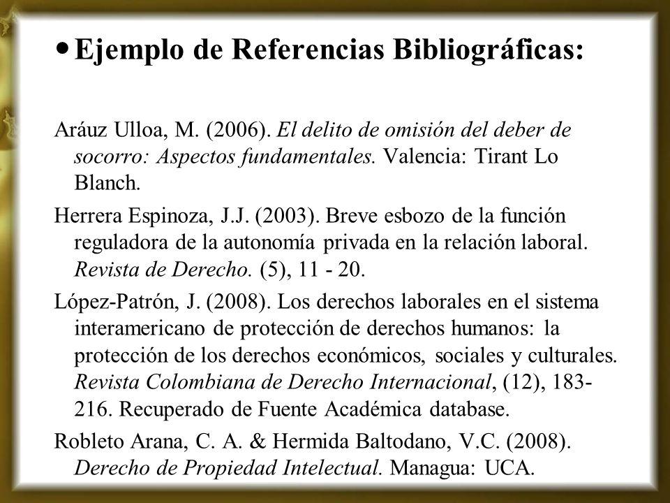 Ejemplo de Referencias Bibliográficas: Aráuz Ulloa, M. (2006). El delito de omisión del deber de socorro: Aspectos fundamentales. Valencia: Tirant Lo