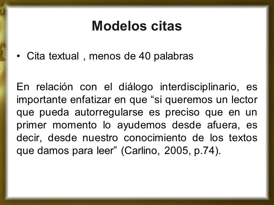 Modelos citas Cita textual, menos de 40 palabras En relación con el diálogo interdisciplinario, es importante enfatizar en que si queremos un lector q