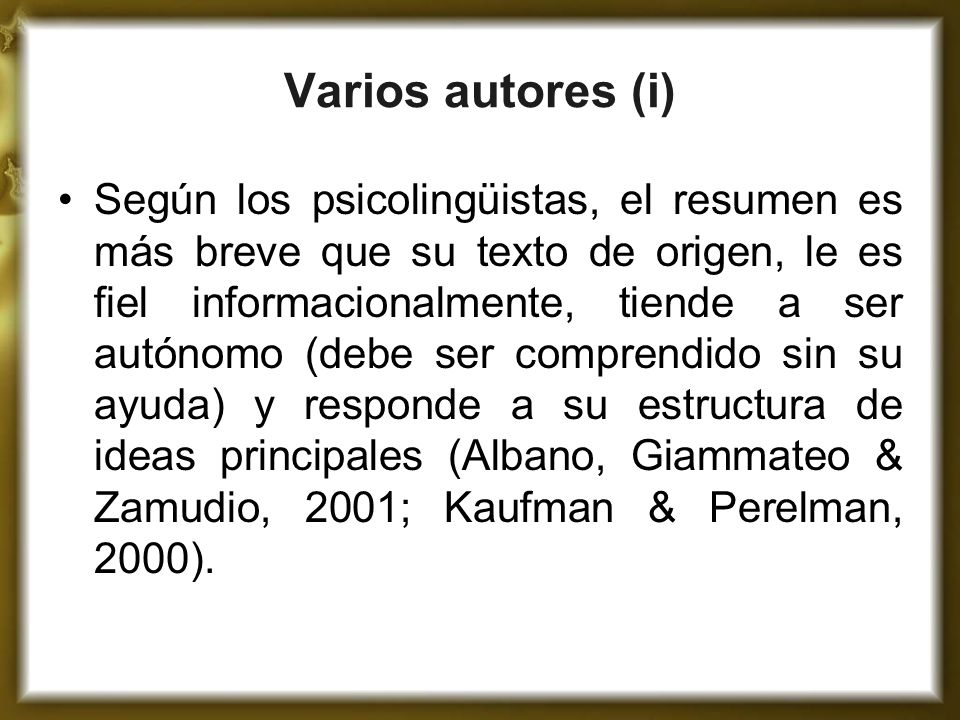 Varios autores (i) Según los psicolingüistas, el resumen es más breve que su texto de origen, le es fiel informacionalmente, tiende a ser autónomo (de
