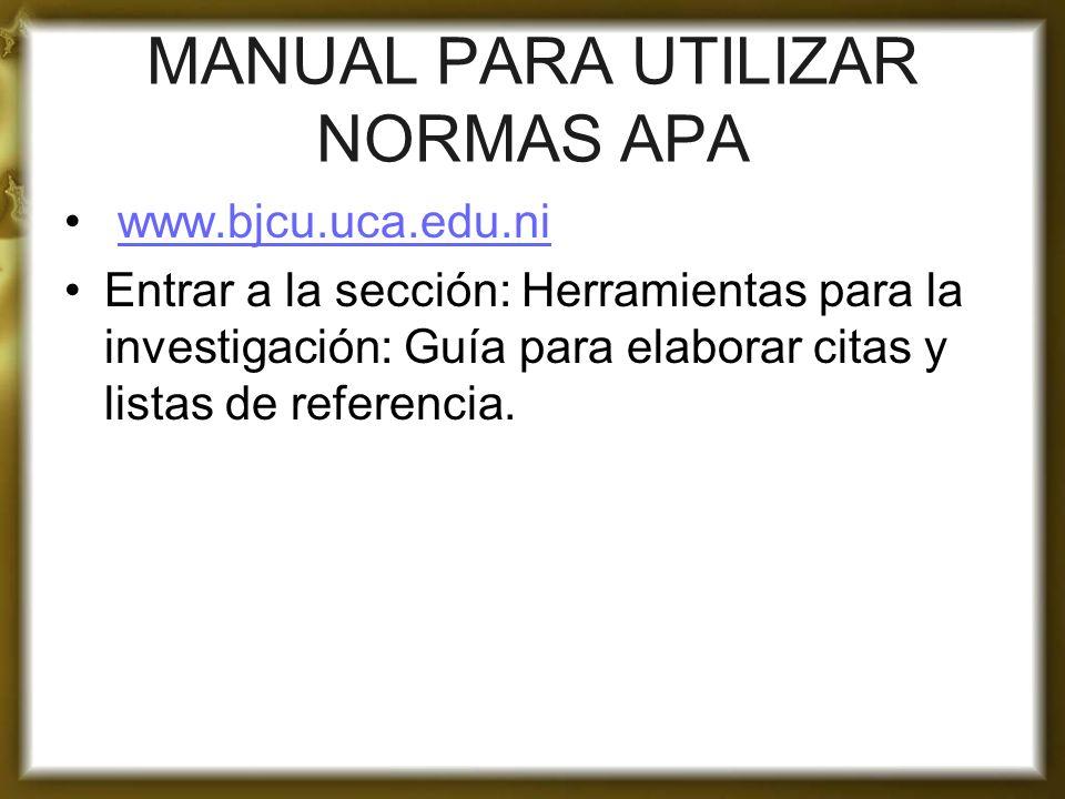 MANUAL PARA UTILIZAR NORMAS APA www.bjcu.uca.edu.ni Entrar a la sección: Herramientas para la investigación: Guía para elaborar citas y listas de refe