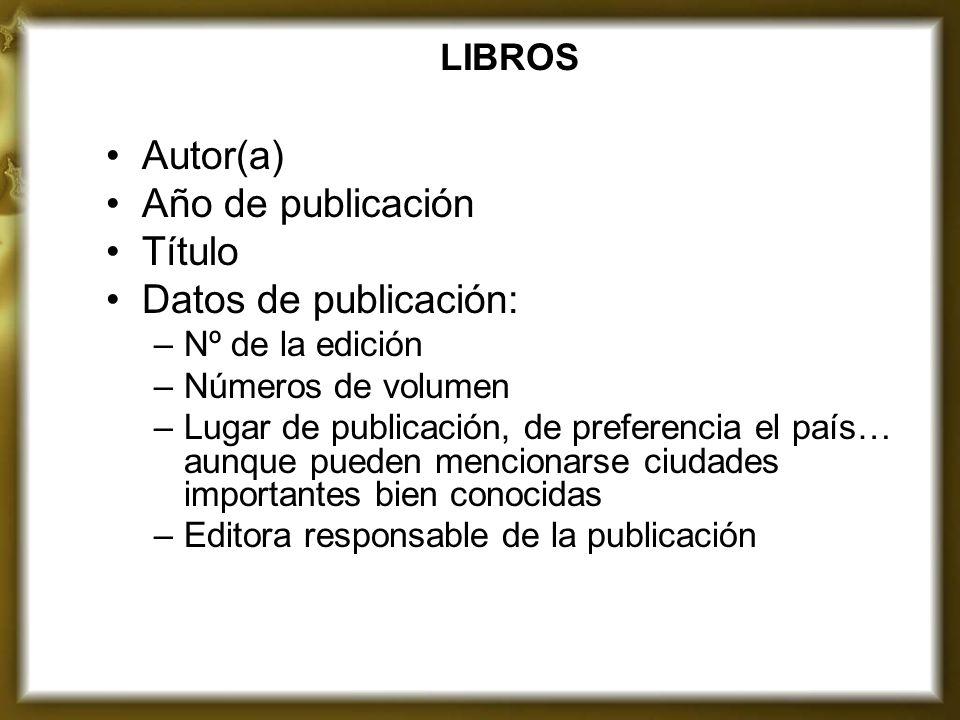 LIBROS Autor(a) Año de publicación Título Datos de publicación: –Nº de la edición –Números de volumen –Lugar de publicación, de preferencia el país… a
