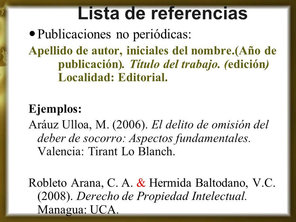 Lista de referencias Publicaciones no periódicas: Apellido de autor, iniciales del nombre.(Año de publicación). Título del trabajo. (edición) Localida