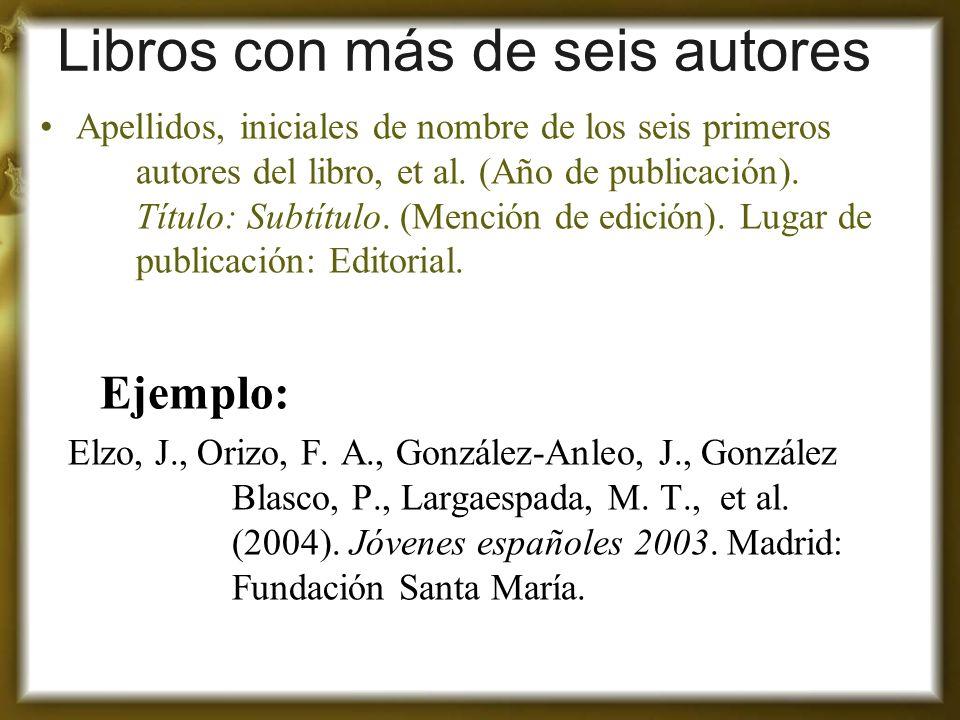 Libros con más de seis autores Apellidos, iniciales de nombre de los seis primeros autores del libro, et al. (Año de publicación). Título: Subtítulo.