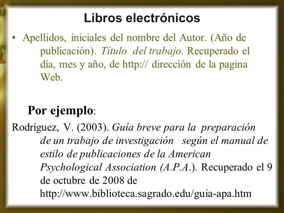 Libros electrónicos Apellidos, iniciales del nombre del Autor. (Año de publicación). Título del trabajo. Recuperado el día, mes y año, de http:// dire