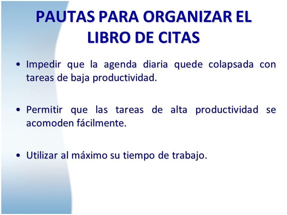 PAUTAS PARA ORGANIZAR EL LIBRO DE CITAS Emplear al máximo el tiempo de no trabajo.Emplear al máximo el tiempo de no trabajo.