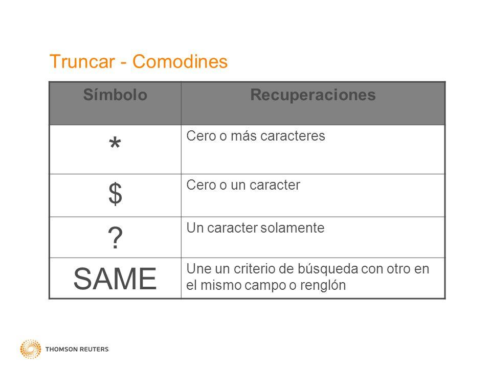 Truncar - Comodines SímboloRecuperaciones * Cero o más caracteres $ Cero o un caracter ? Un caracter solamente SAME Une un criterio de búsqueda con ot