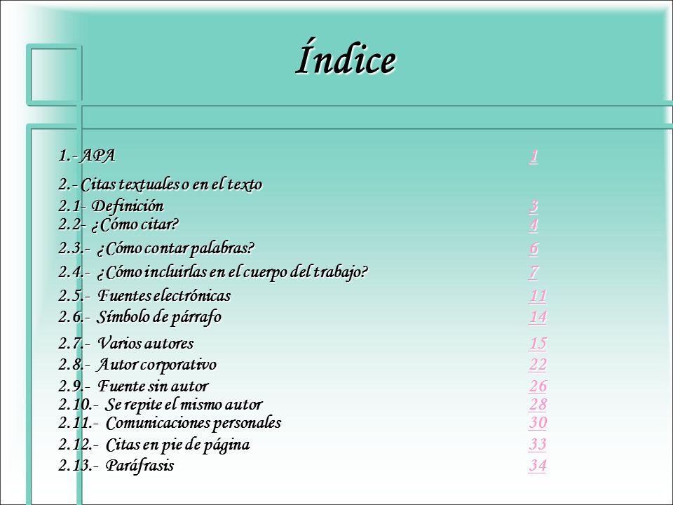 Índice 1.- APA 1 1.- APA 1 2.- Citas textuales o en el texto 2.1- Definición 3 3 2.2- ¿Cómo citar? 4 4 2.3.- ¿Cómo contar palabras? 6 6 2.4.- ¿Cómo in