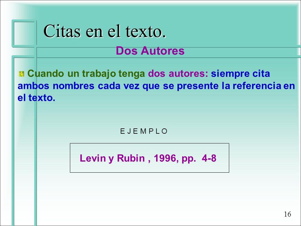 Citas en el texto. Dos Autores Cuando un trabajo tenga dos autores: siempre cita ambos nombres cada vez que se presente la referencia en el texto. Lev