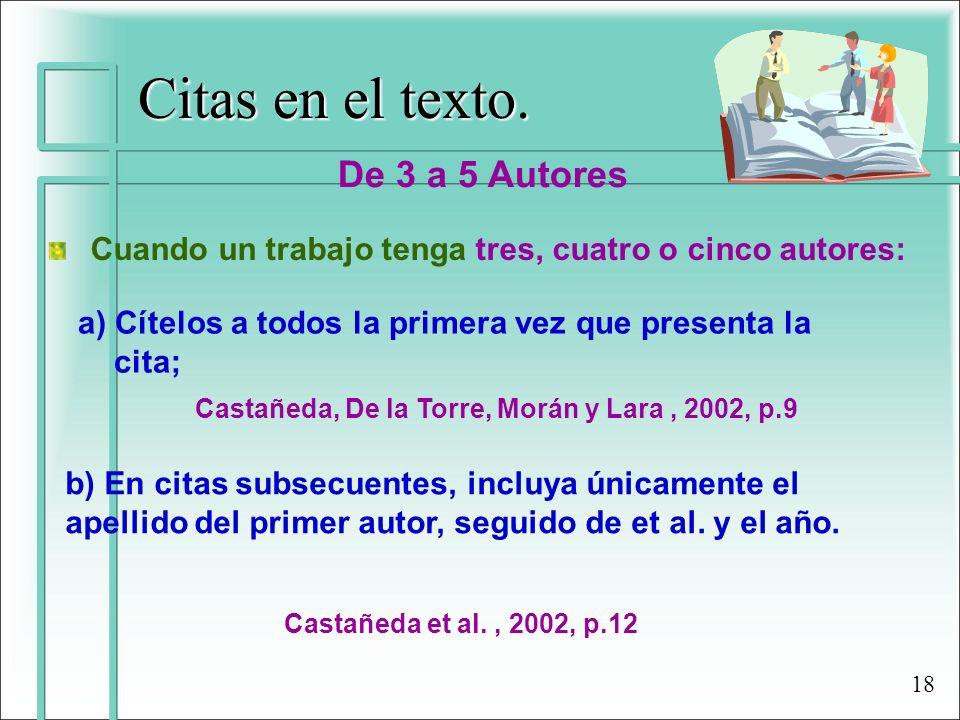 Citas en el texto. De 3 a 5 Autores Cuando un trabajo tenga tres, cuatro o cinco autores: a) Cítelos a todos la primera vez que presenta la cita; b) E