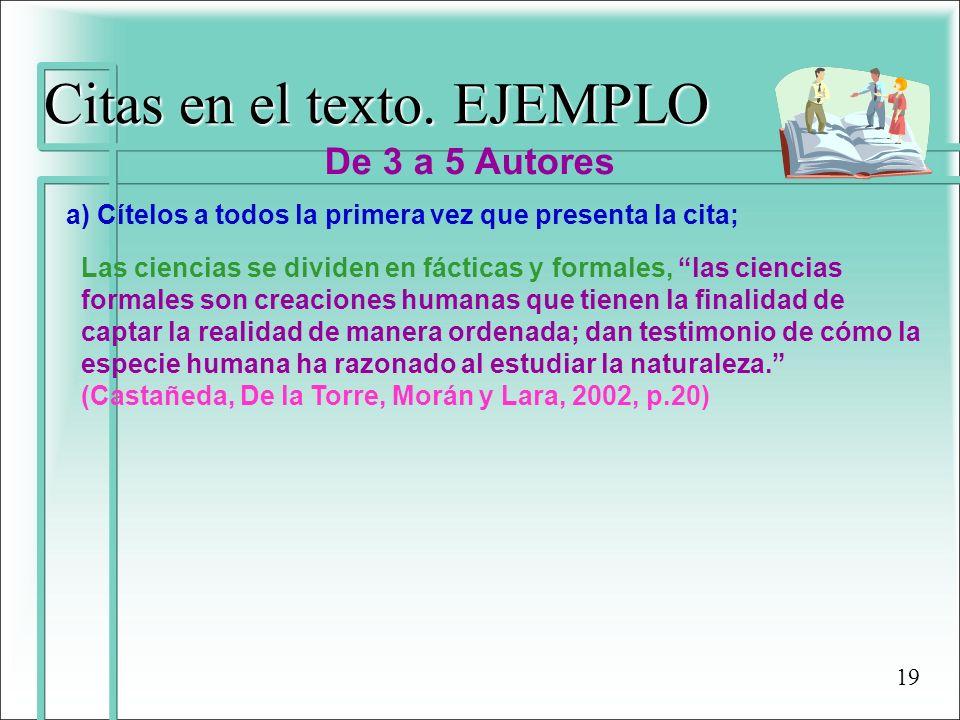 Citas en el texto. EJEMPLO De 3 a 5 Autores a) Cítelos a todos la primera vez que presenta la cita; Las ciencias se dividen en fácticas y formales, la