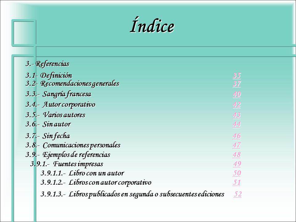 Índice 3.- Referencias 3.1- Definición 35 35 3.2- Recomendaciones generales 37 37 3.3.- Sangría francesa 40 40 3.4.- Autor corporativo 42 42 3.5.- Var